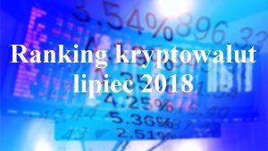 ranking kryptowalut lipiec 2018