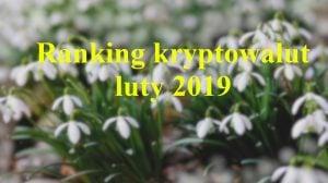 Ranking kryptowalut luty 2019 wiosna